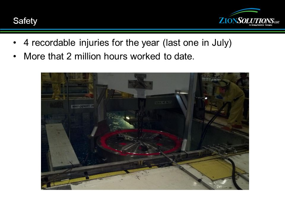 Z NOI S ITULOONS An EnergySoluitons Company LLC Safety 4 recordable injuries for the year (last one in July) More that 2 million hours worked to date.