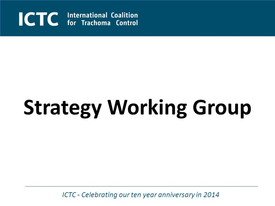 ICTC - Celebrating our ten year anniversary in 2014 Strategy Working Group