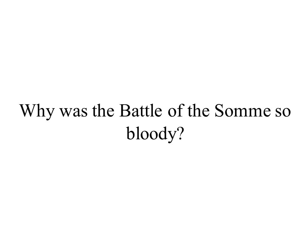 Why was the Battle of the Somme so bloody?