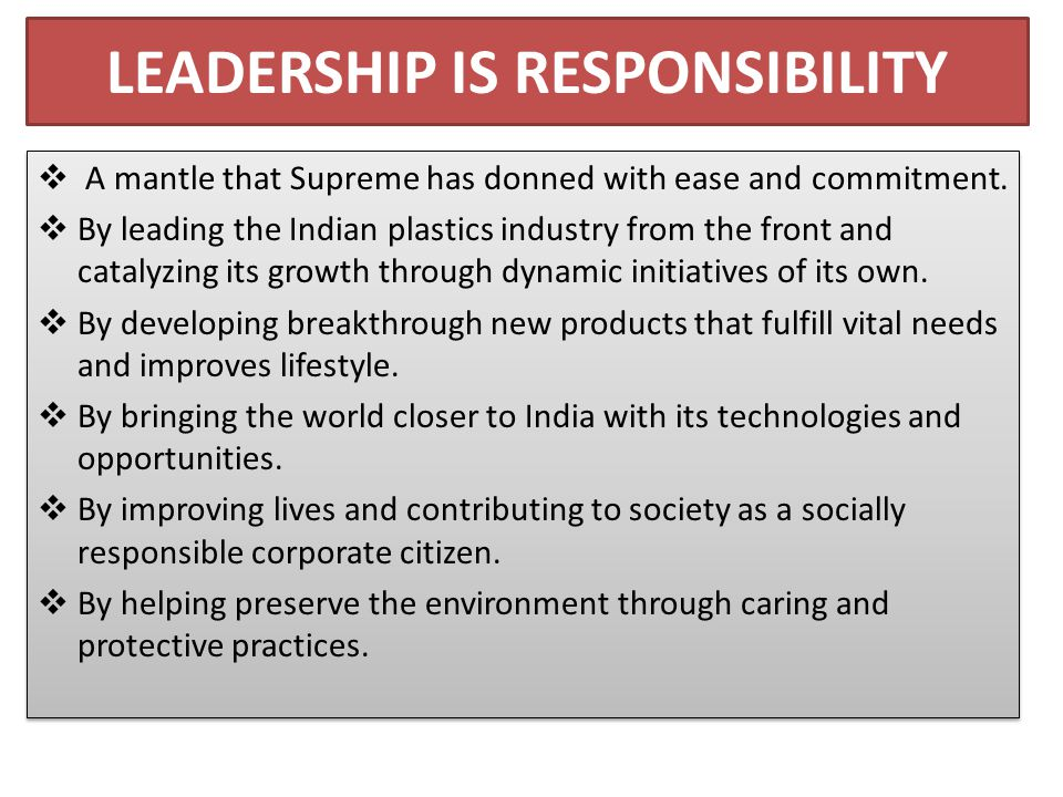 LEADERSHIP IS RESPONSIBILITY  A mantle that Supreme has donned with ease and commitment.