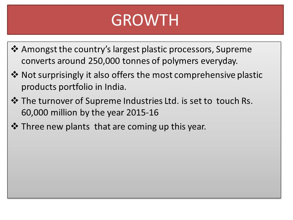 GROWTH  Amongst the country's largest plastic processors, Supreme converts around 250,000 tonnes of polymers everyday.