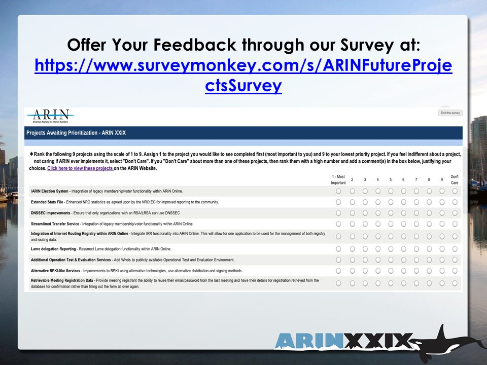 Offer Your Feedback through our Survey at: https://www.surveymonkey.com/s/ARINFutureProje ctsSurvey https://www.surveymonkey.com/s/ARINFutureProje ctsSurvey