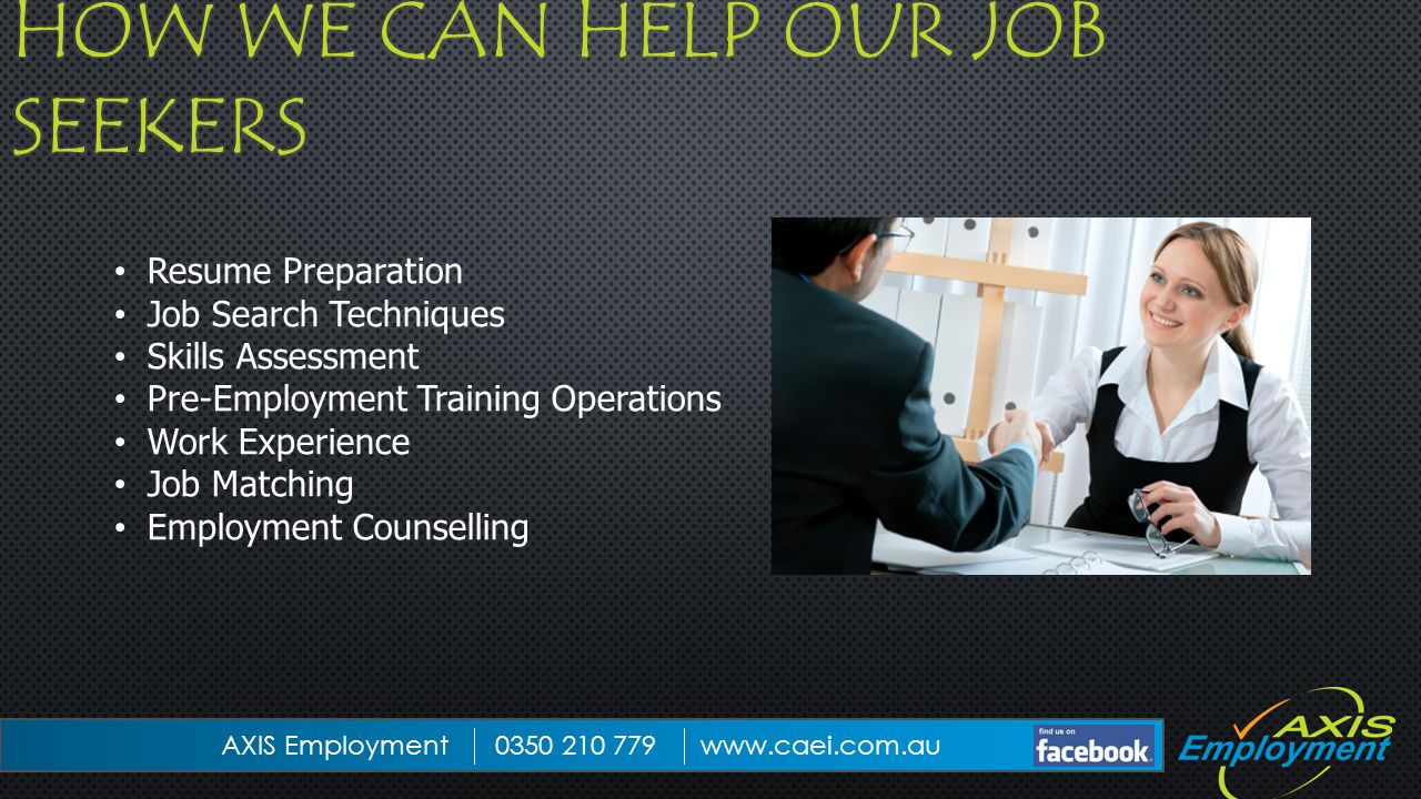 Resume Preparation Job Search Techniques Skills Assessment Pre-Employment Training Operations Work Experience Job Matching Employment Counselling AXIS Employment 0350 210 779www.caei.com.au