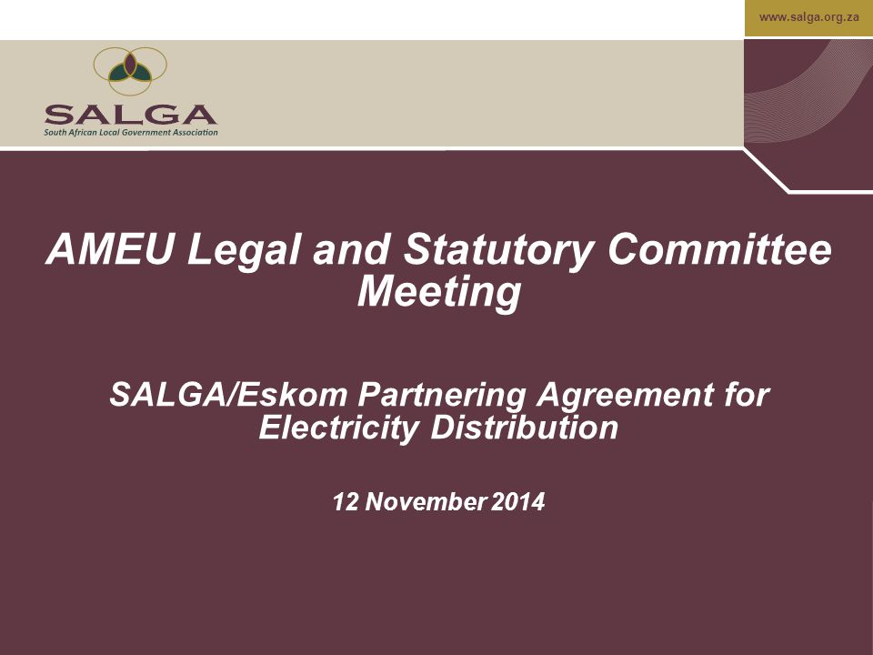 www.salga.org.za AMEU Legal and Statutory Committee Meeting SALGA/Eskom Partnering Agreement for Electricity Distribution 12 November 2014