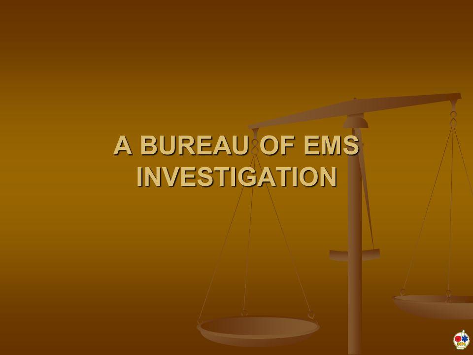 A BUREAU OF EMS INVESTIGATION
