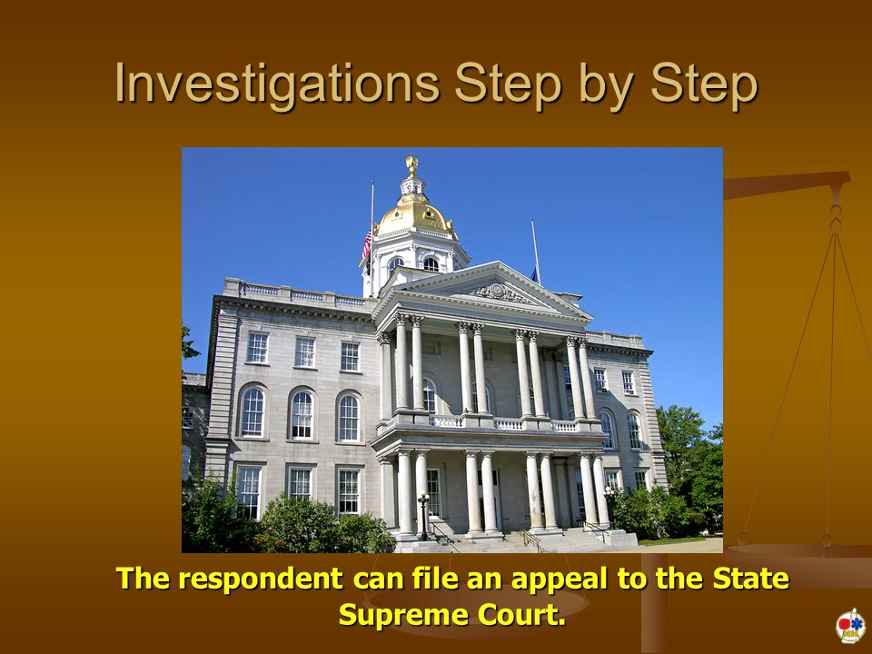 Investigations Step by Step The respondent can file an appeal to the State Supreme Court.