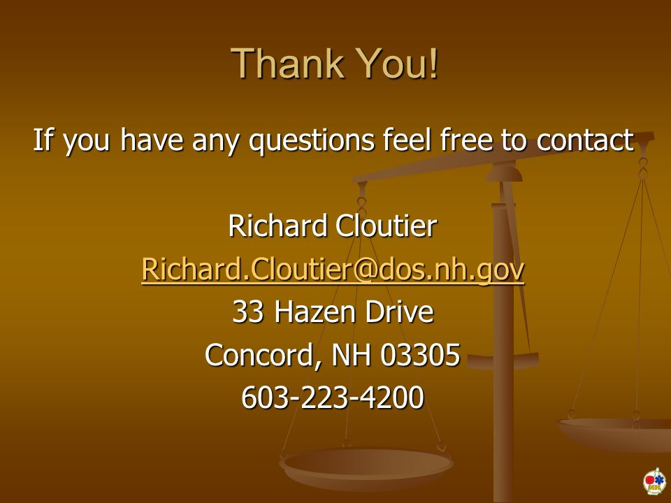 Thank You! If you have any questions feel free to contact Richard Cloutier Richard.Cloutier@dos.nh.gov 33 Hazen Drive Concord, NH 03305 603-223-4200