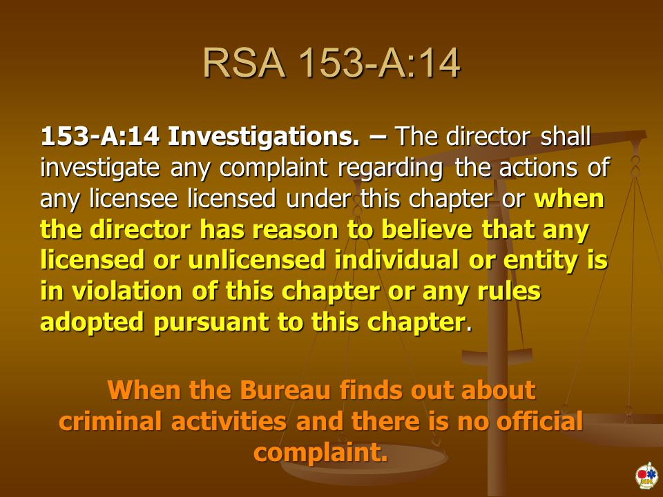 RSA 153-A:14 153-A:14 Investigations. – The director shall investigate any complaint regarding the actions of any licensee licensed under this chapter