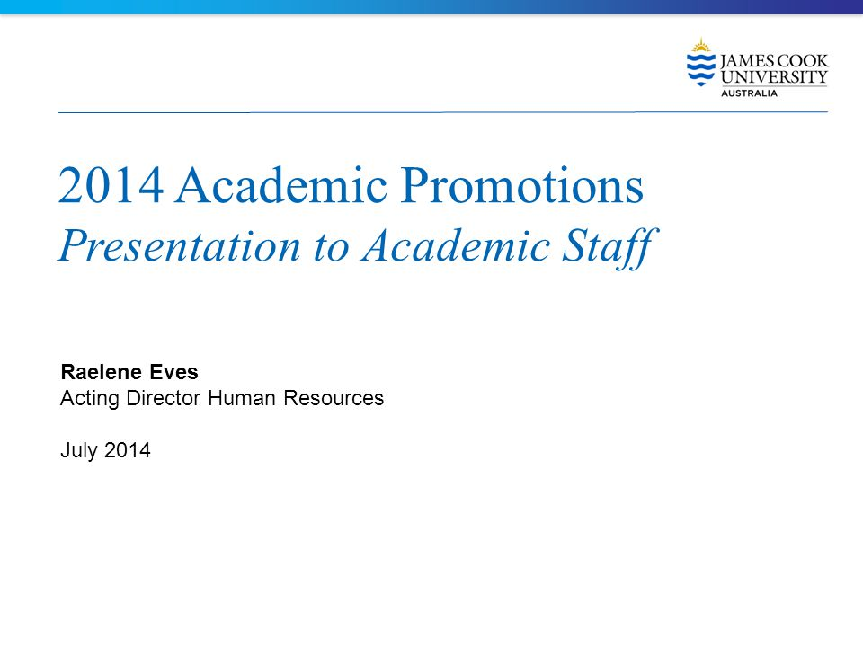 2014 Academic Promotions Presentation to Academic Staff Raelene Eves Acting Director Human Resources July 2014