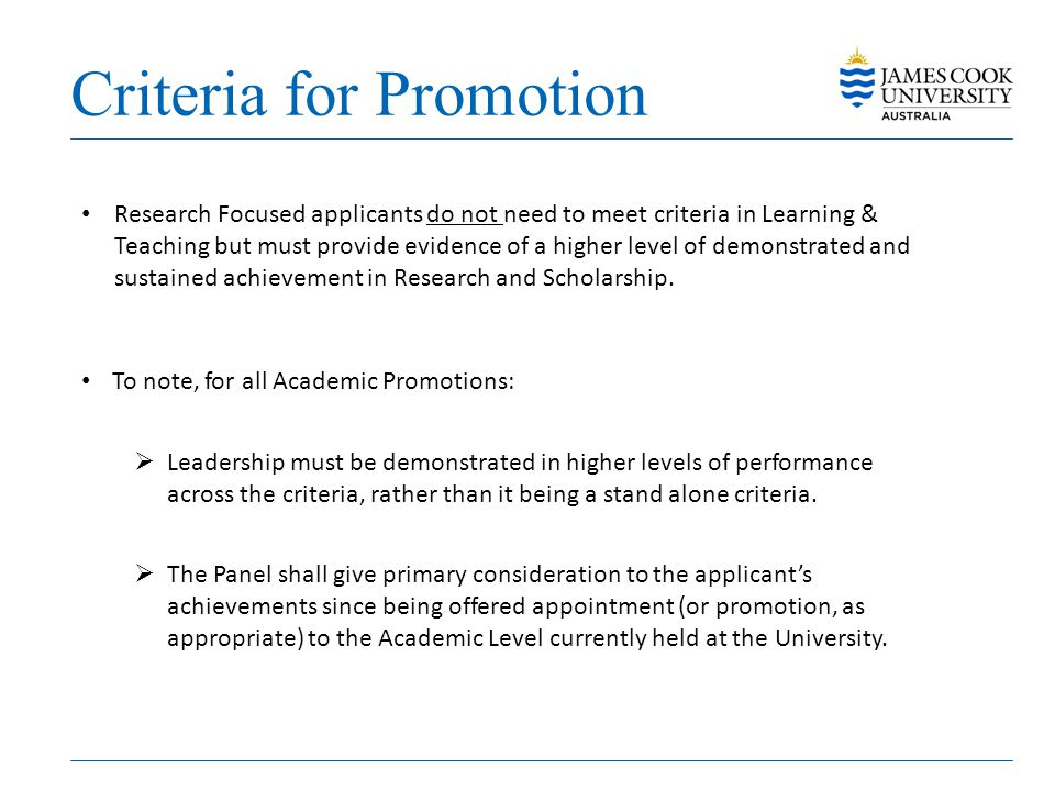 Criteria for Promotion Research Focused applicants do not need to meet criteria in Learning & Teaching but must provide evidence of a higher level of