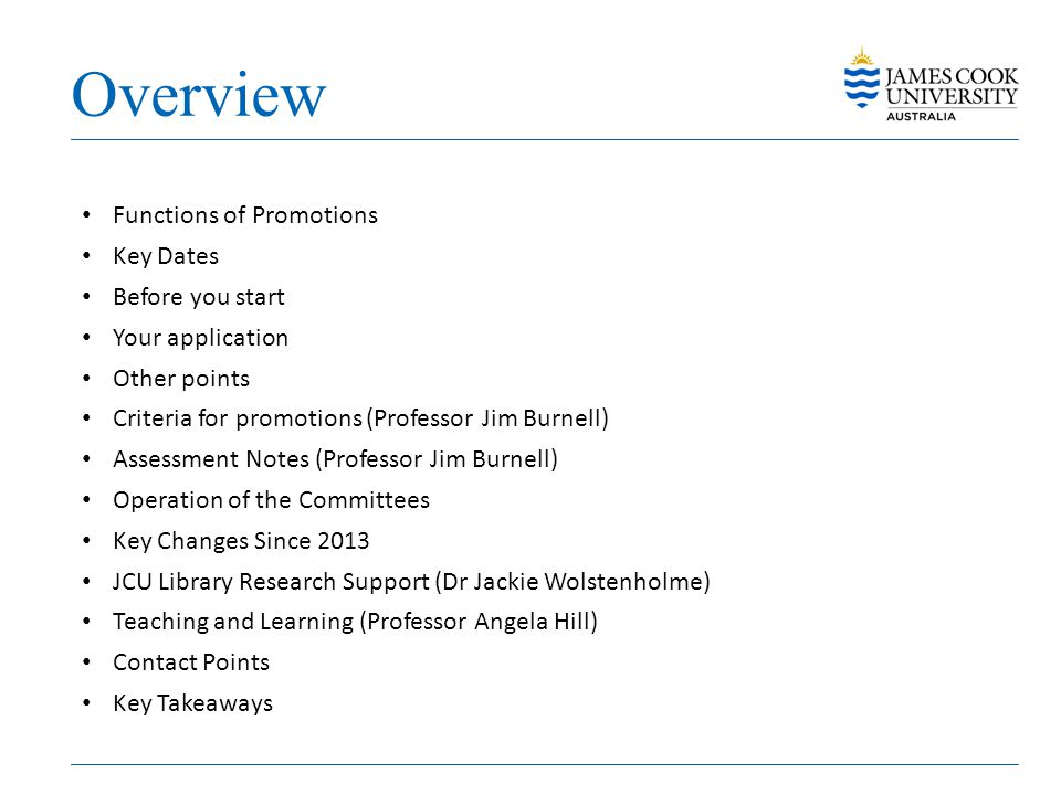 Overview Functions of Promotions Key Dates Before you start Your application Other points Criteria for promotions (Professor Jim Burnell) Assessment N