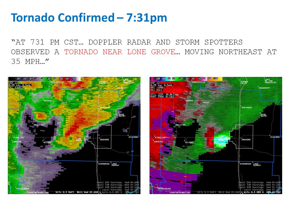 AT 731 PM CST… DOPPLER RADAR AND STORM SPOTTERS OBSERVED A TORNADO NEAR LONE GROVE… MOVING NORTHEAST AT 35 MPH… Tornado Confirmed – 7:31pm