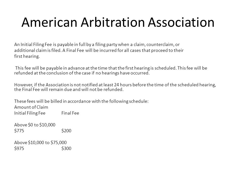 American Arbitration Association An Initial Filing Fee is payable in full by a filing party when a claim, counterclaim, or additional claim is filed.