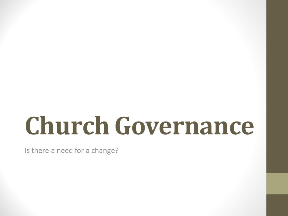 Church Governance Is there a need for a change