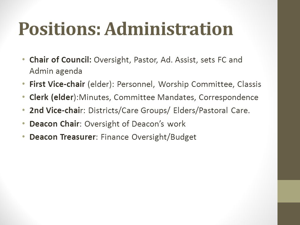 Positions: Administration Chair of Council: Oversight, Pastor, Ad. Assist, sets FC and Admin agenda First Vice-chair (elder): Personnel, Worship Commi