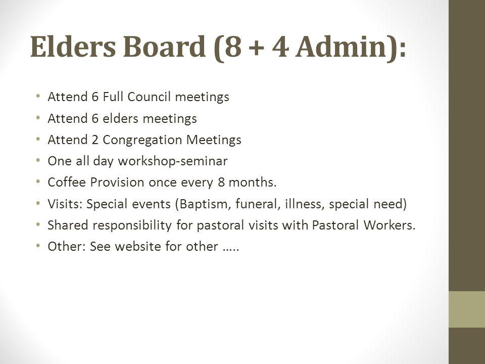 Elders Board (8 + 4 Admin): Attend 6 Full Council meetings Attend 6 elders meetings Attend 2 Congregation Meetings One all day workshop-seminar Coffee