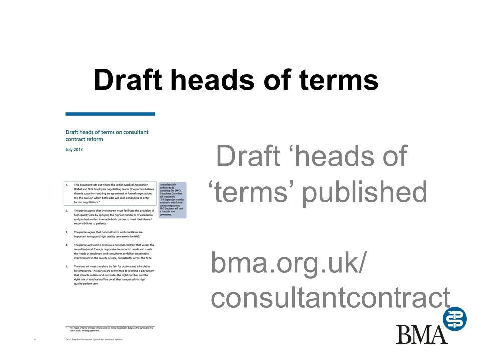 Draft heads of terms Draft 'heads of 'terms' published bma.org.uk/ consultantcontract
