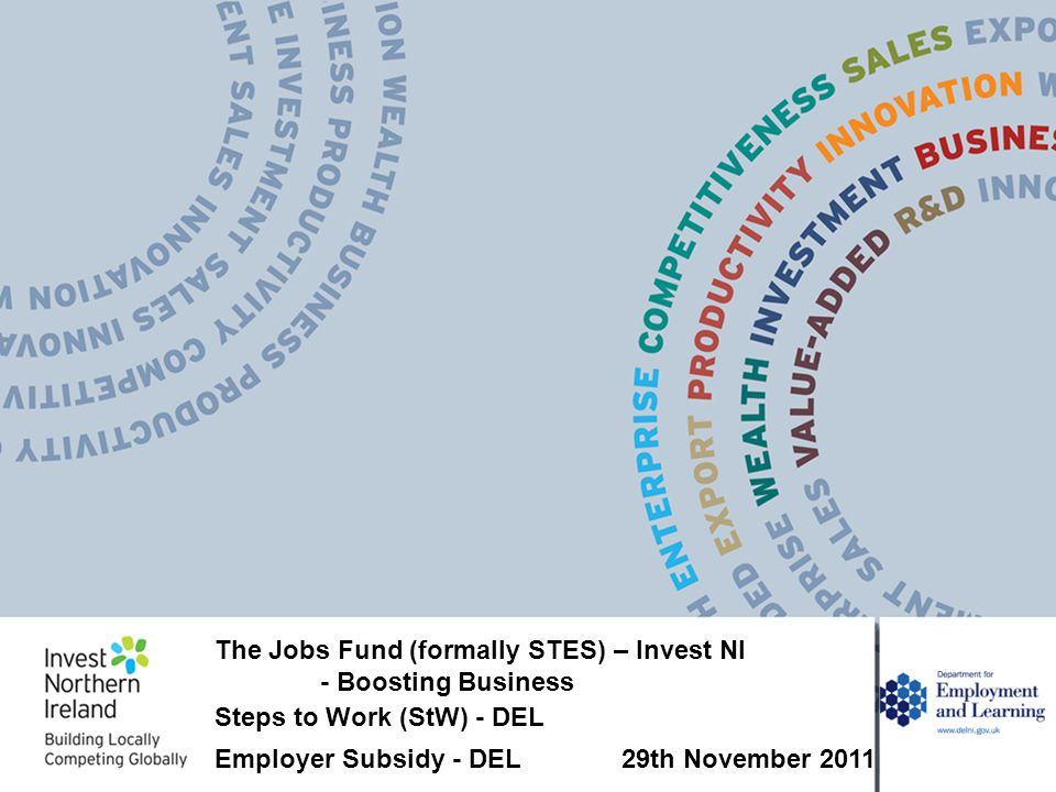 The Jobs Fund (formally STES) – Invest NI - Boosting Business Steps to Work (StW) - DEL Employer Subsidy - DEL 29th November 2011