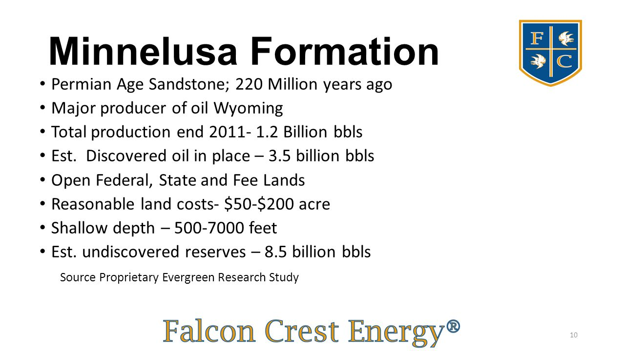 Minnelusa Formation Permian Age Sandstone; 220 Million years ago Major producer of oil Wyoming Total production end 2011- 1.2 Billion bbls Est. Discov