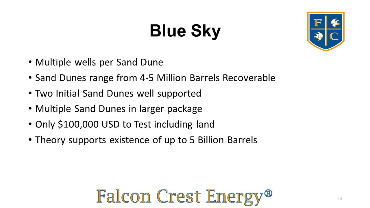 Blue Sky Multiple wells per Sand Dune Sand Dunes range from 4-5 Million Barrels Recoverable Two Initial Sand Dunes well supported Multiple Sand Dunes