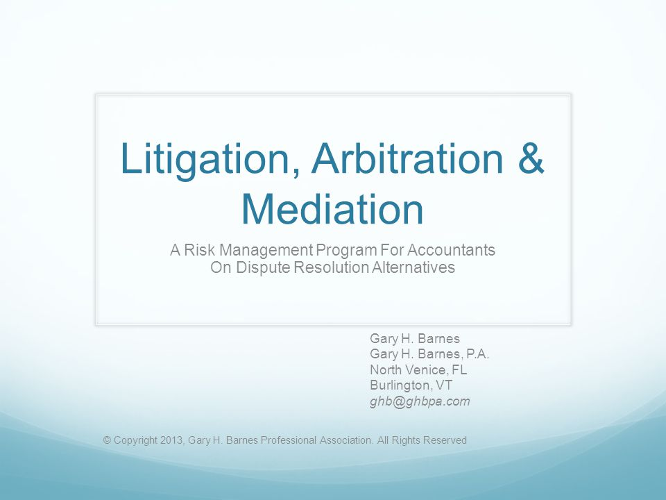 Litigation, Arbitration & Mediation A Risk Management Program For Accountants On Dispute Resolution Alternatives Gary H.