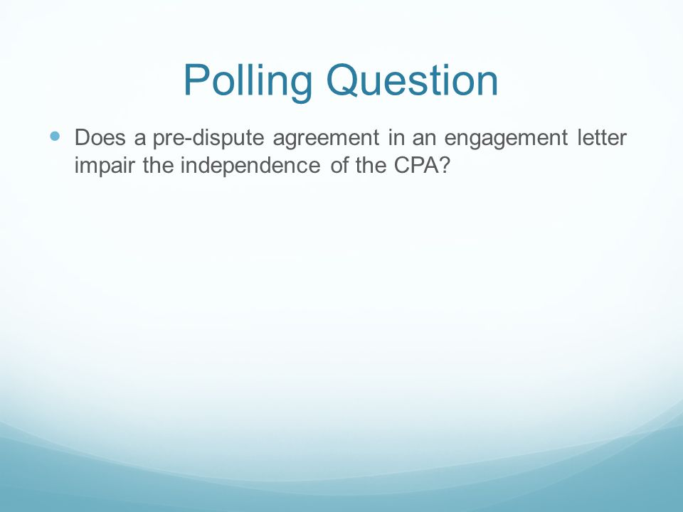 Polling Question Does a pre-dispute agreement in an engagement letter impair the independence of the CPA?