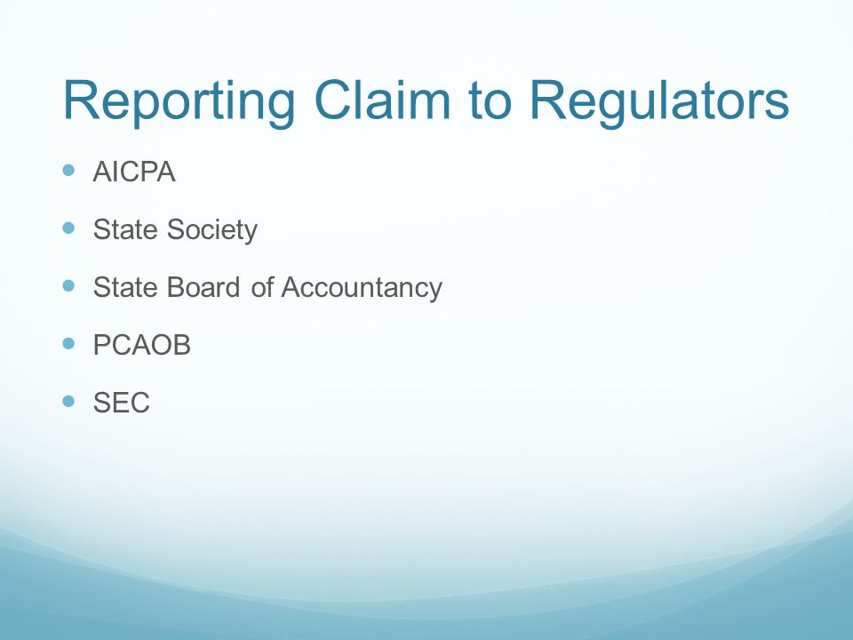 Reporting Claim to Regulators AICPA State Society State Board of Accountancy PCAOB SEC