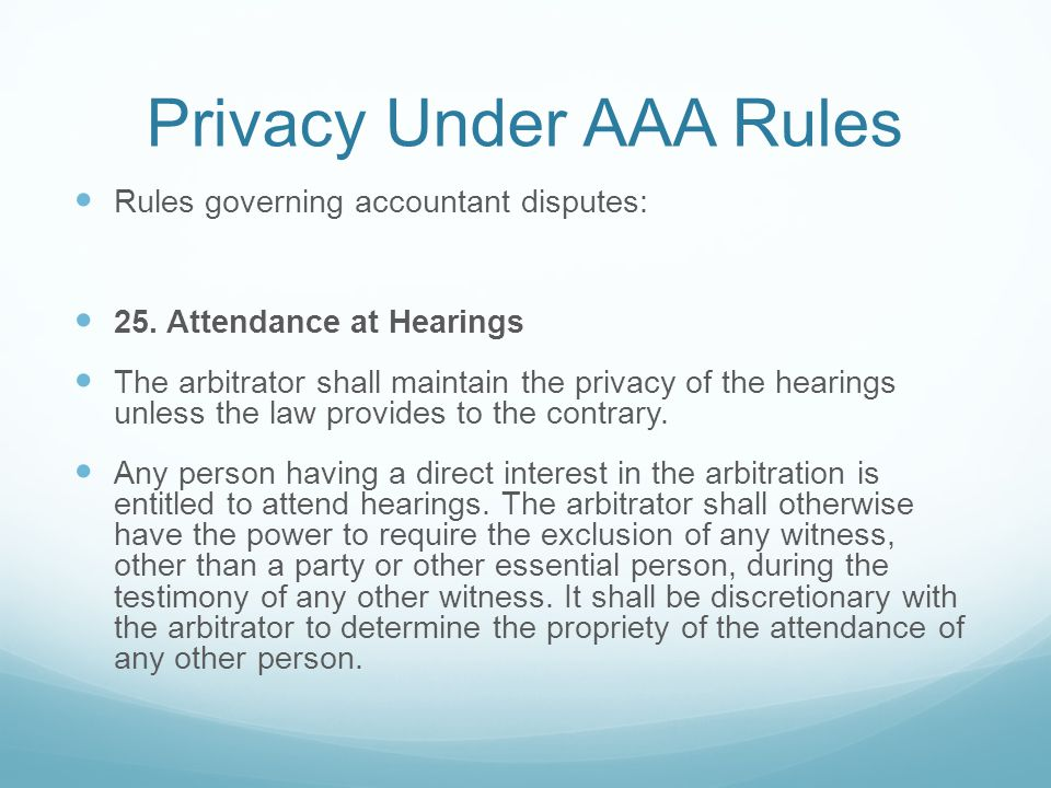 Privacy Under AAA Rules Rules governing accountant disputes: 25.
