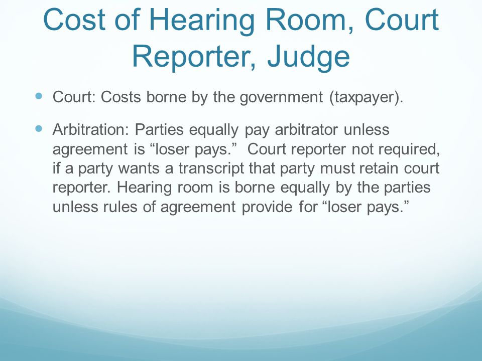 Cost of Hearing Room, Court Reporter, Judge Court: Costs borne by the government (taxpayer).