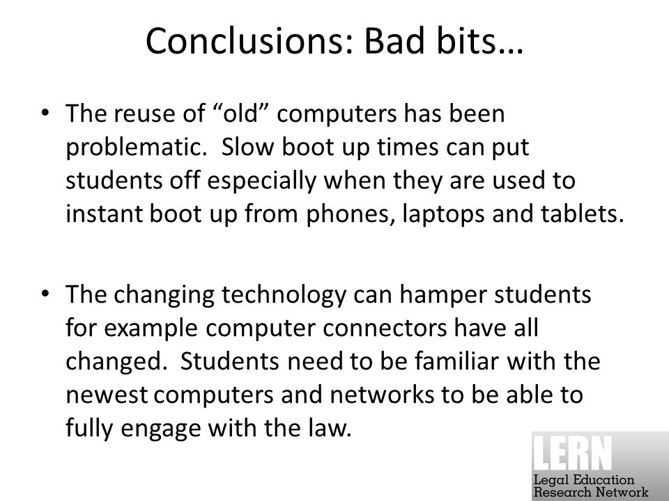 Conclusions: Bad bits… The reuse of old computers has been problematic.