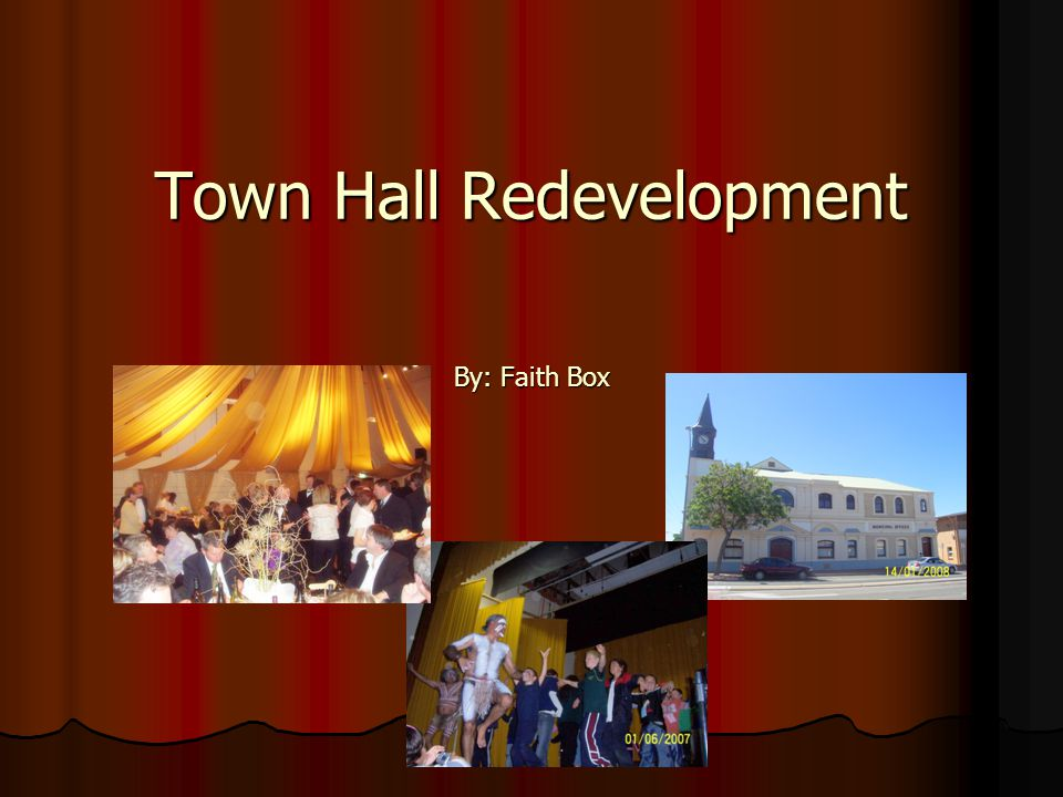Town Hall Redevelopment By: Faith Box