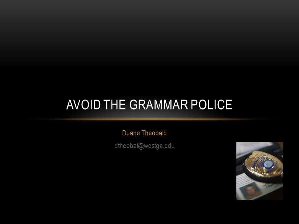 Duane Theobald dtheobal@westga.edu AVOID THE GRAMMAR POLICE