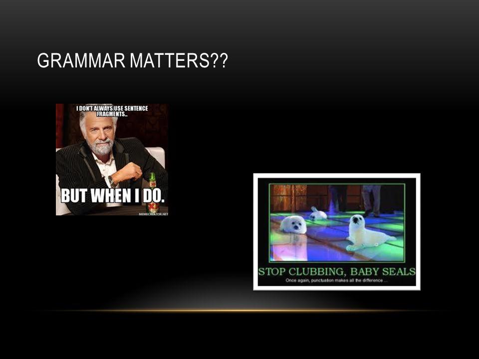 GRAMMAR MATTERS??