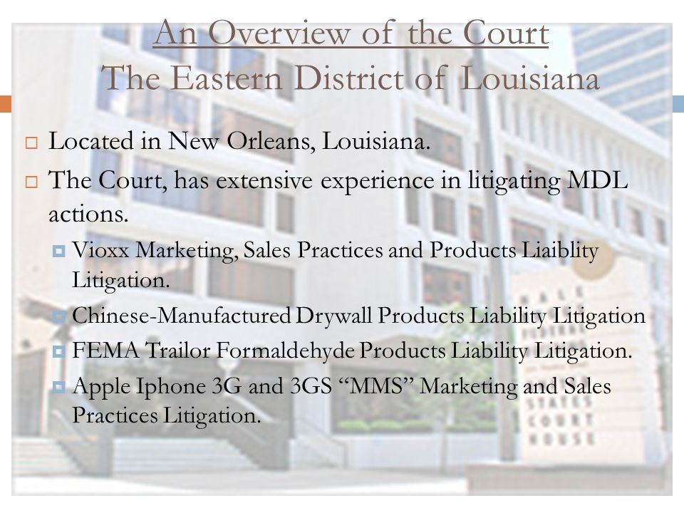 An Overview of the Court The Eastern District of Louisiana  Located in New Orleans, Louisiana.