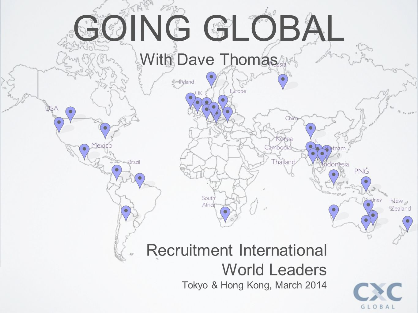 GOING GLOBAL With Dave Thomas Recruitment International World Leaders Tokyo & Hong Kong, March 2014