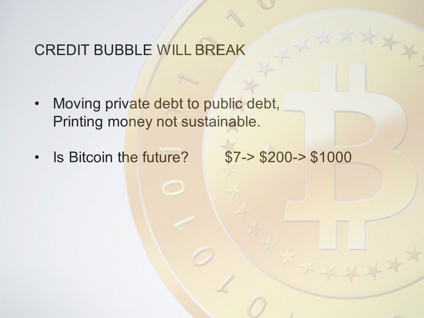CREDIT BUBBLE WILL BREAK Moving private debt to public debt, Printing money not sustainable.