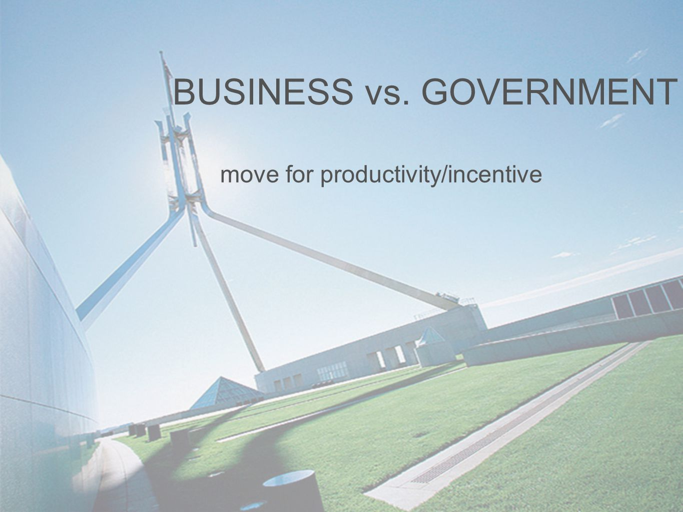BUSINESS vs. GOVERNMENT move for productivity/incentive