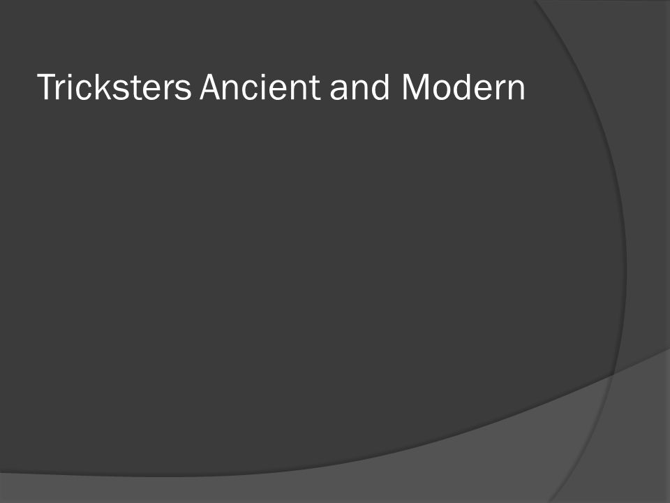 Tricksters Ancient and Modern