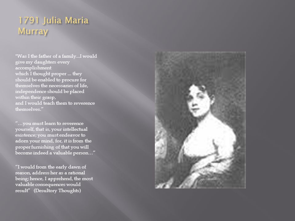 1791 Julia Maria Murray Was I the father of a family...I would give my daughters every accomplishment which I thought proper...