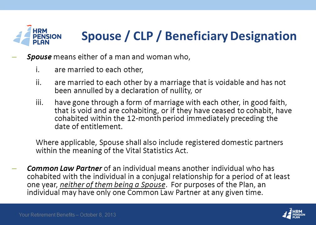 Spouse / CLP / Beneficiary Designation – Spouse means either of a man and woman who, i.are married to each other, ii.are married to each other by a ma