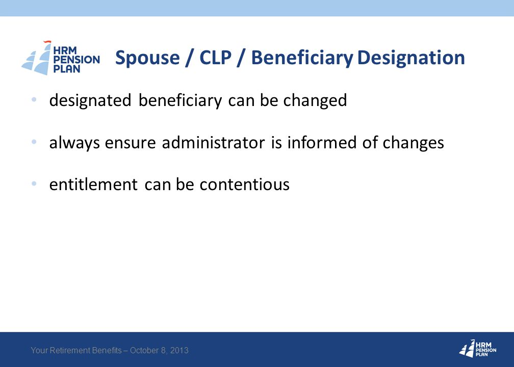 designated beneficiary can be changed always ensure administrator is informed of changes entitlement can be contentious Your Retirement Benefits – Oct