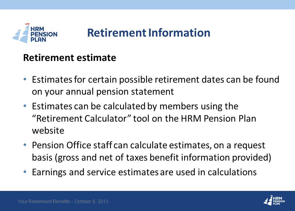 Retirement Information Retirement estimate Estimates for certain possible retirement dates can be found on your annual pension statement Estimates can