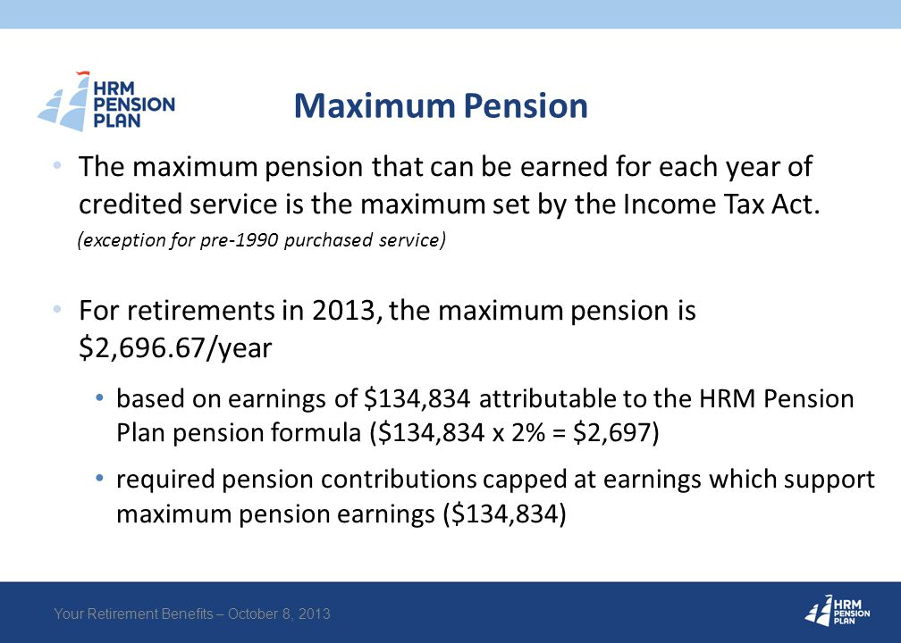 Maximum Pension The maximum pension that can be earned for each year of credited service is the maximum set by the Income Tax Act. (exception for pre-