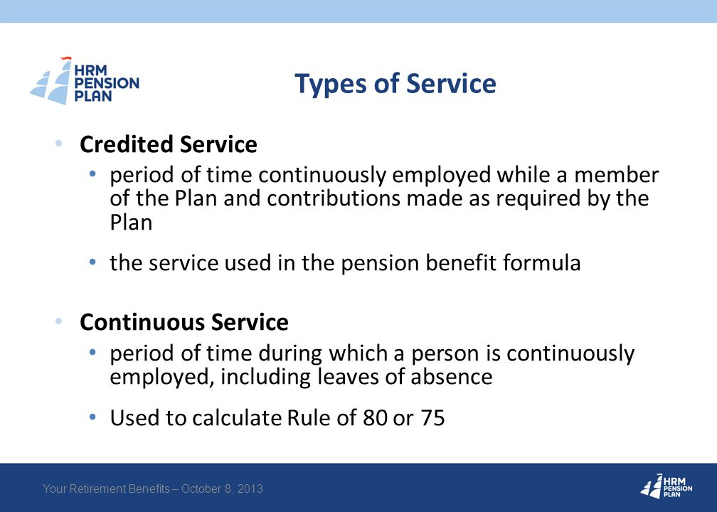 Service Purchases (Buybacks) Your Retirement Benefits – October 8, 2013 Subject to certain limits under the Income Tax Act, you can purchase credited service under the plan.