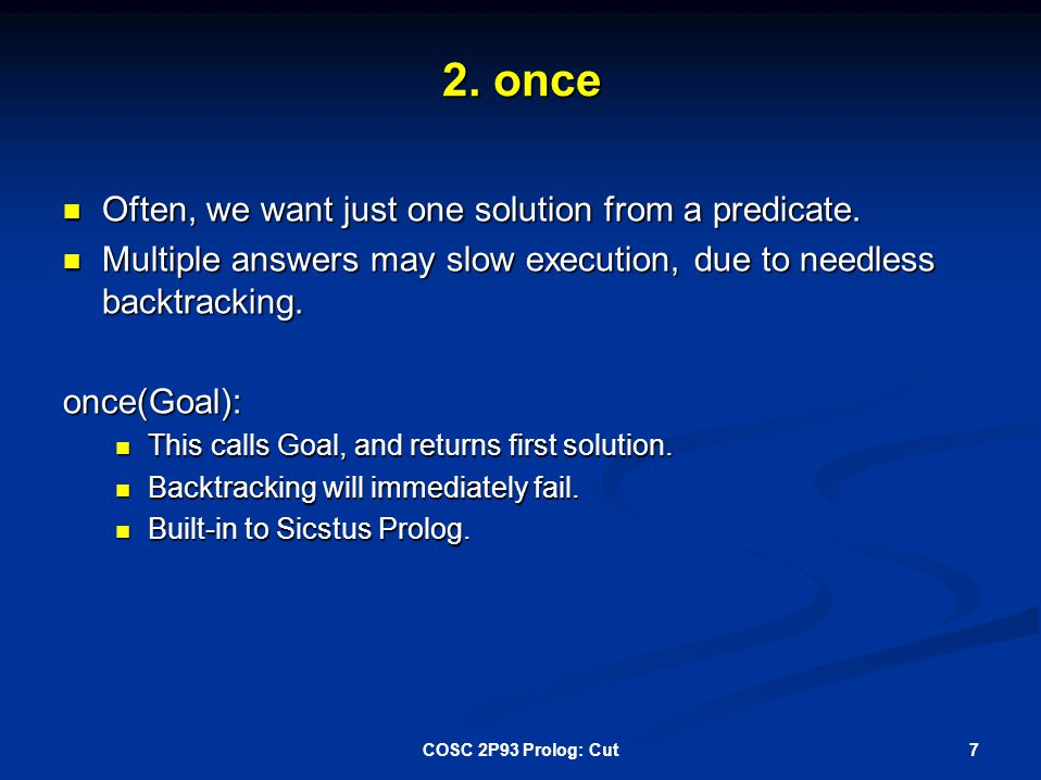 2. once Often, we want just one solution from a predicate.