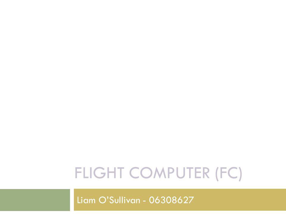 FLIGHT COMPUTER (FC) Liam O'Sullivan - 06308627
