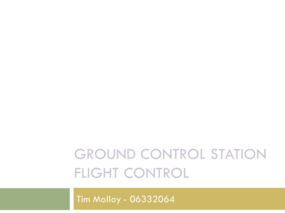 GROUND CONTROL STATION FLIGHT CONTROL Tim Molloy - 06332064