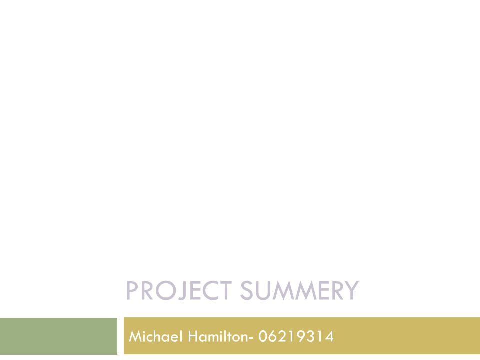 PROJECT SUMMERY Michael Hamilton- 06219314