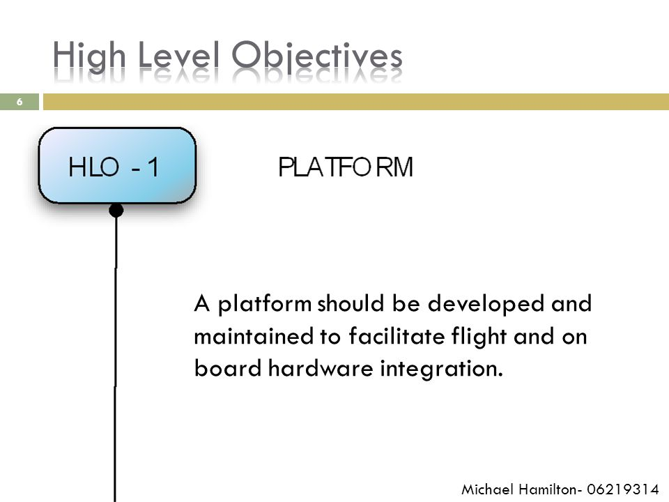 6 A platform should be developed and maintained to facilitate flight and on board hardware integration. Michael Hamilton- 06219314