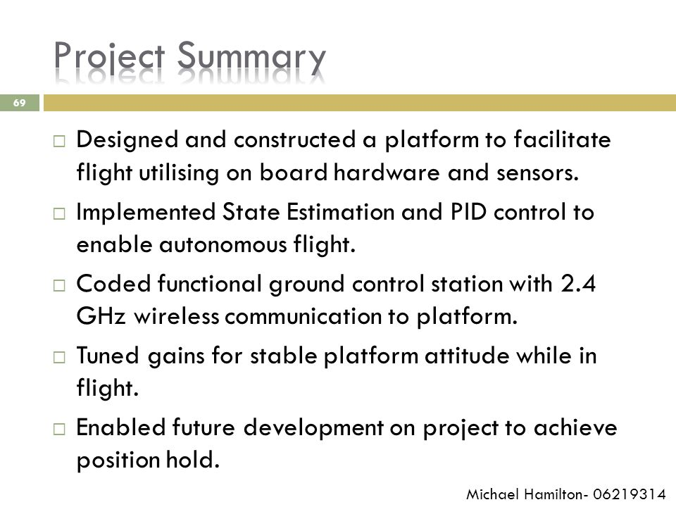 69  Designed and constructed a platform to facilitate flight utilising on board hardware and sensors.